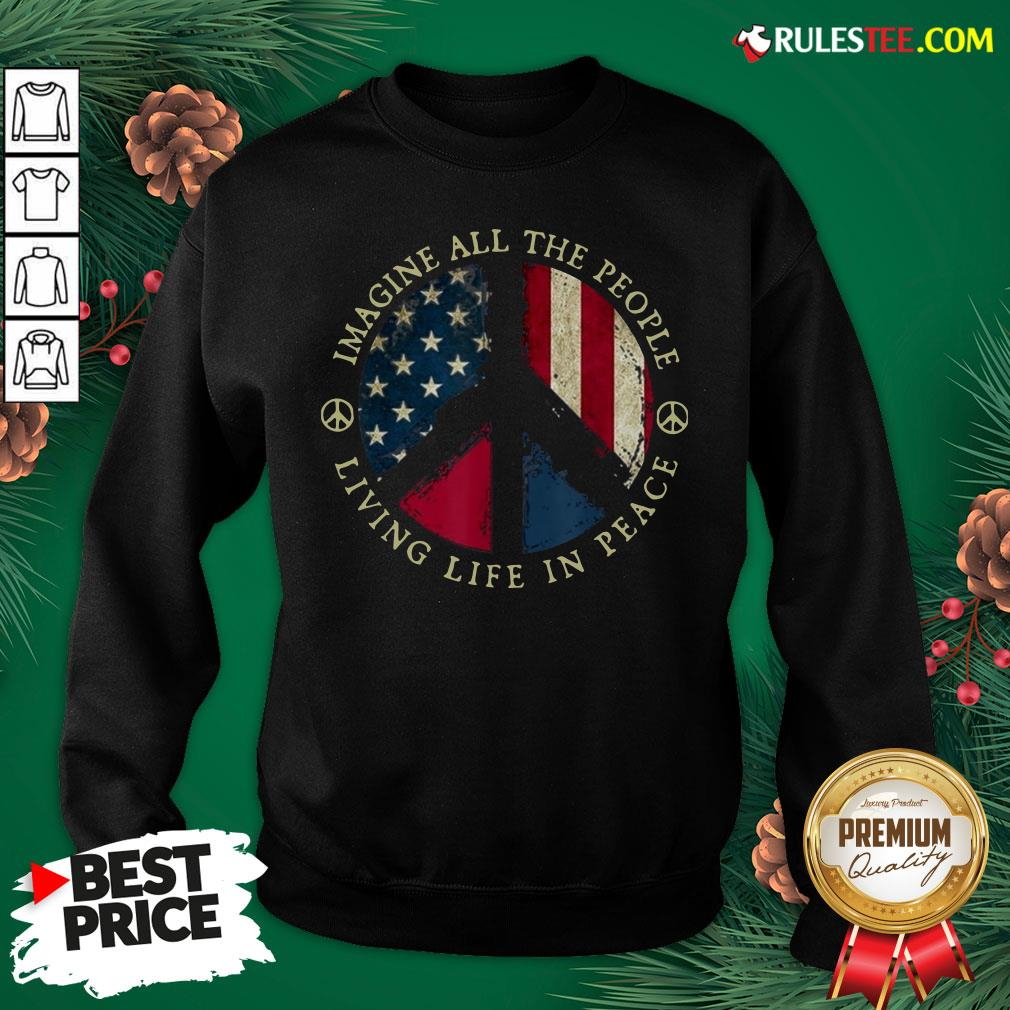 Original Imagine All The People Living Life In Peace American Flag Sweatshirt- Design By Rulestee.com