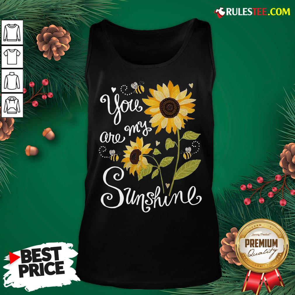 Original Sunflower You Are My Sunshine Tank Top - Design By Rulestee.com