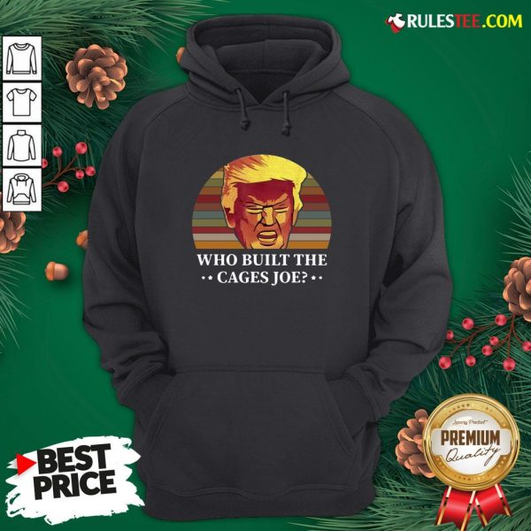 Perfect Donald Trump Who Built The Cages Joe Vintage Hoodie - Design By Rulestee.com
