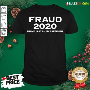 Perfect Stolen Election Fraud Trump Is Still My President Trump 2020 Shirt- Design By Rulestee.com