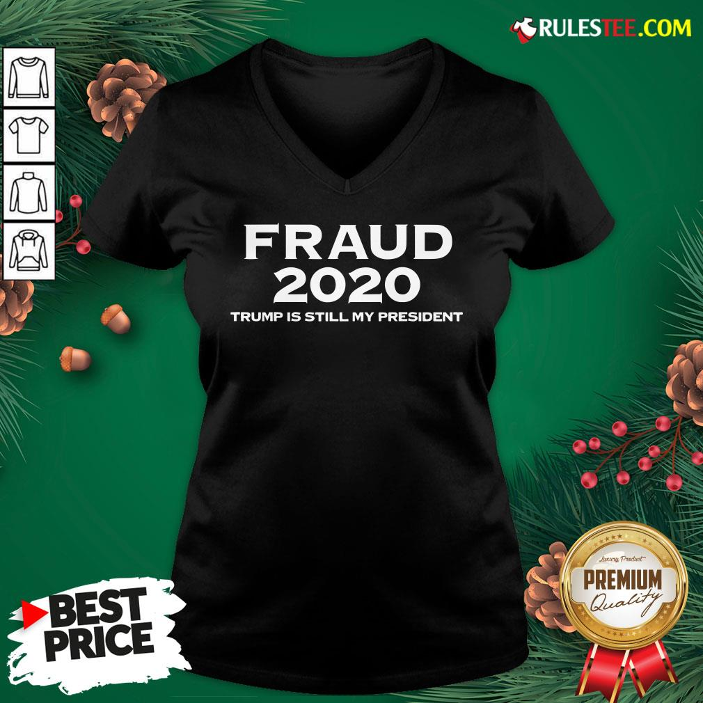 Perfect Stolen Election Fraud Trump Is Still My President Trump 2020 V-neck- Design By Rulestee.com