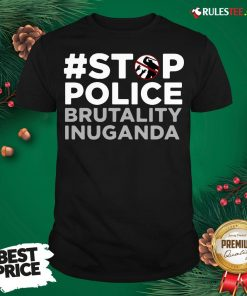 Perfect Stop Police Brutality Inuganda Shirt - Design By Rulestee.com