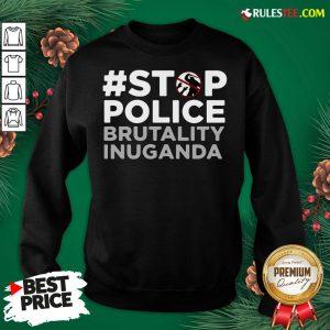 Perfect Stop Police Brutality Inuganda Sweatshirt - Design By Rulestee.com