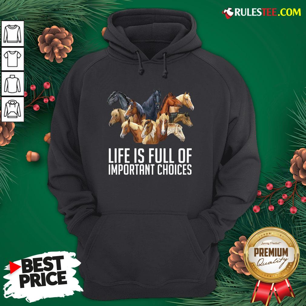 Premium Horse Life Is Full Of Important Choices Hoodie- Design By Rulestee.com