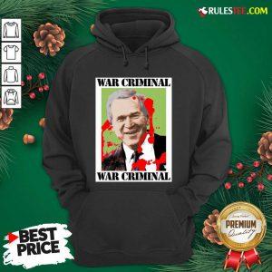 War Criminal George Bush Hoodie - Design By Rulestee.com