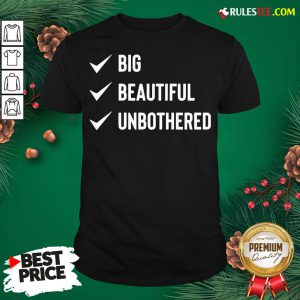 Pretty Big Beautiful Unbothered Shirt- Design By Rulestee.com