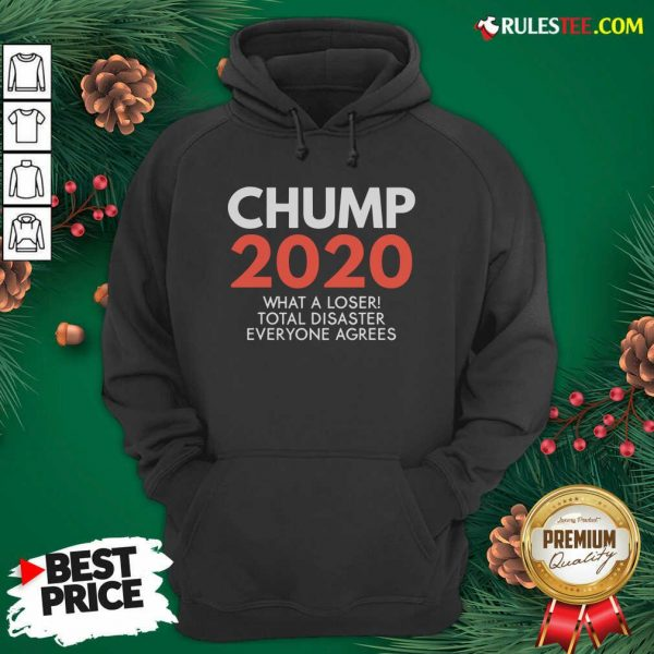 Chump 2020 What A Loser Total Disaster Everyone Agrees Election Hoodie - Design By Rulestee.com
