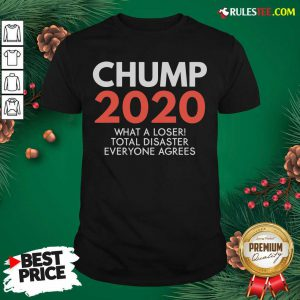 Chump 2020 What A Loser Total Disaster Everyone Agrees Election Shirt - Design By Rulestee.com