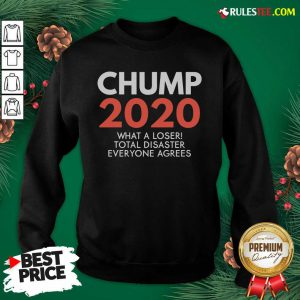 Chump 2020 What A Loser Total Disaster Everyone Agrees Election Sweatshirt - Design By Rulestee.com