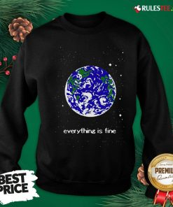 Pretty Earth Everything Is Fine Sweatshirt - Design By Rulestee.com