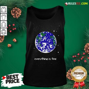 Pretty Earth Everything Is Fine Tank Top - Design By Rulestee.com