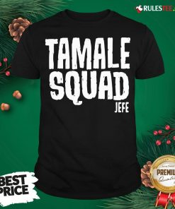 Pretty Tamale Squad Jefe Shirt - Design By Rulestee.com