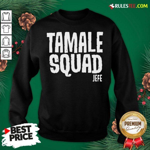 Pretty Tamale Squad Jefe Sweatshirt - Design By Rulestee.com