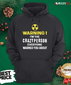 Pretty Warning I'm The Crazy Person Everyone Warned You About Hoodie - Design By Rulestee.com