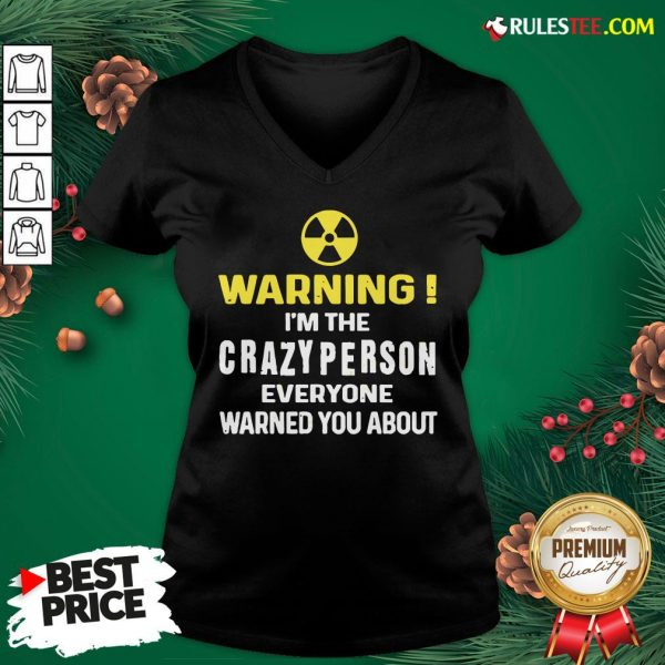 Pretty Warning I'm The Crazy Person Everyone Warned You About V-neck - Design By Rulestee.com