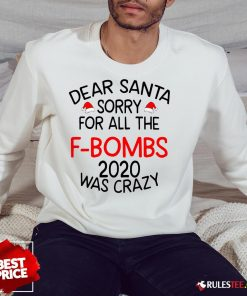 Top Dear Santa Sorry For All The F-bombs 2020 Was Crazy Sweatshirt - Design By Rulestee.com