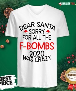 Top Dear Santa Sorry For All The F-bombs 2020 Was Crazy V-neck- Design By Rulestee.com
