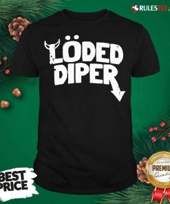 Top Loded Diper Shirt - Design By Rulestee.com