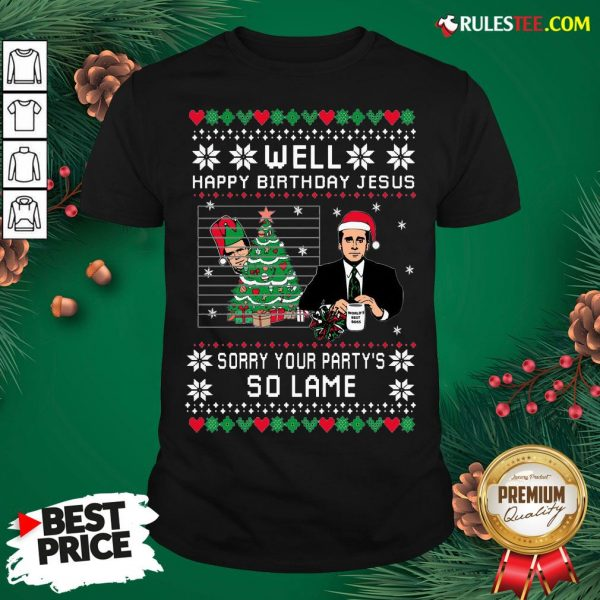 Top Wild Bobby Well Happy Birthday Jesus Sorry Your Party's So Lame Ugly Christmas Shirt - Design By Rulestee.com