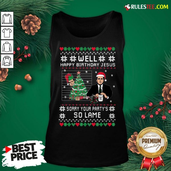 Top Wild Bobby Well Happy Birthday Jesus Sorry Your Party's So Lame Ugly Christmas Tank Top - Design By Rulestee.com