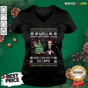 Top Wild Bobby Well Happy Birthday Jesus Sorry Your Party's So Lame Ugly Christmas V-neck - Design By Rulestee.com