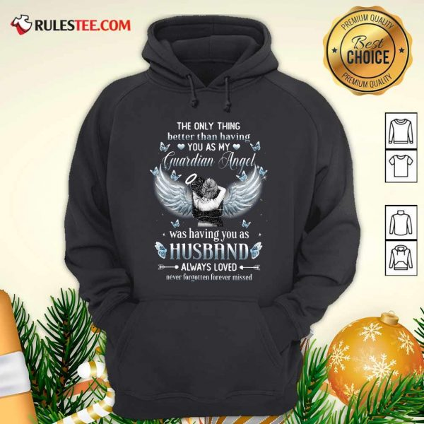 The Only Thing Better Than Having You As My Guardian Angel Was Having You As Husband Always Loved Hoodie - Design By Rulestee.com