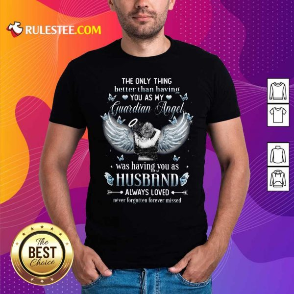 The Only Thing Better Than Having You As My Guardian Angel Was Having You As Husband Always Loved Shirt - Design By Rulestee.com