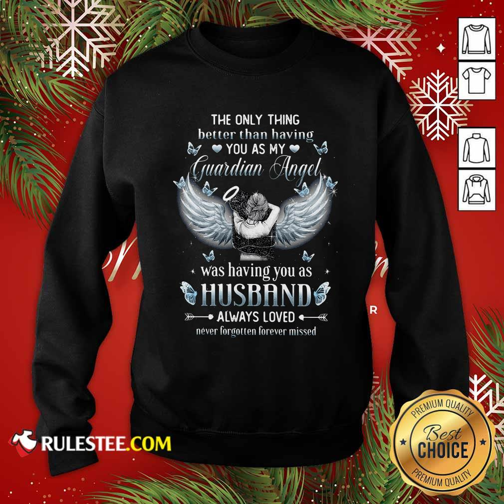 The Only Thing Better Than Having You As My Guardian Angel Was Having You As Husband Always Loved Sweatshirt - Design By Rulestee.com