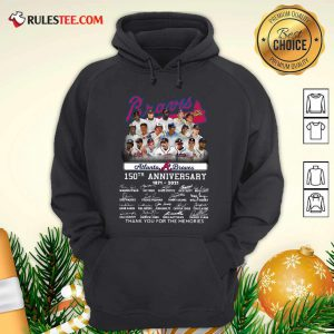 Atlanta Braves 150th Anniversary 1871 2021 Thank You For The Memories Signatures Hoodie - Design By Rulestee.com