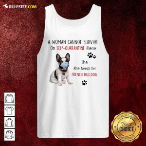 A Woman Cannot Survive On Self Quarantine Alone She Also Needs Her French Bulldog Tank Top - Design By Rulestee.com