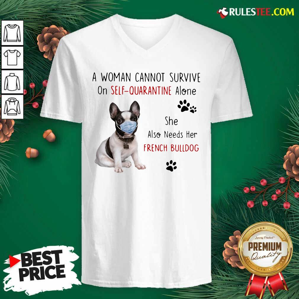 A Woman Cannot Survive On Self Quarantine Alone She Also Needs Her French Bulldog V-neck - Design By Rulestee.com