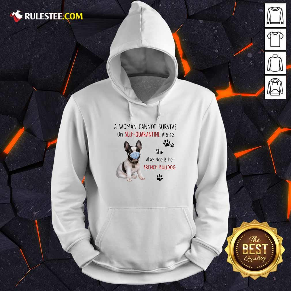 A Woman Cannot Survive On Self Quarantine Alone She Also Needs Her French Bulldog Hoodie - Design By Rulestee.com