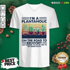 Im A Plantaholic On The Road To Recovery Just Kidding Im On My Way To Get More Plants Vintage V-neck - Design By Rulestee.com