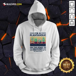 Im A Plantaholic On The Road To Recovery Just Kidding Im On My Way To Get More Plants Vintage Hoodie - Design By Rulestee.com