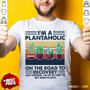 Im A Plantaholic On The Road To Recovery Just Kidding Im On My Way To Get More Plants Vintage Shirt - Design By Rulestee.com
