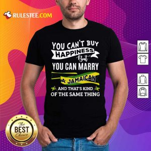 Happy You Can't Buy Happiness But You Can Marry A Jamaican And That's Kinda The Same Thing Shirt - Design By Rulestee.com