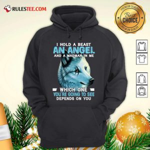 Wolf I Hold A Beast An Angel And A Madman In Me Which One You're Going To See Depends On You Hoodie - Design By Rulestee.com