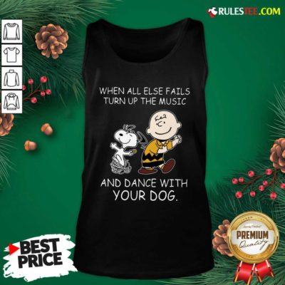 When All Else Fails Turn Up The Music And Dance With Your Dog Peanut Charlie Brown And Snoopy Tank Top - Design By Rulestee.com