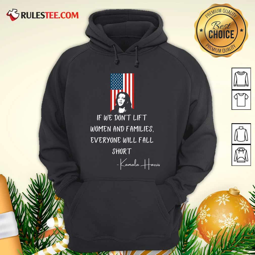 If We Don't Lift Women And Families Everyone Will Fall Madam Vp Harris Biden 2021 Inauguration American Flag Hoodie- Design By Rulestee.com