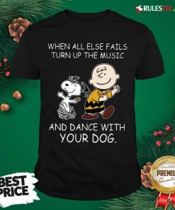 When All Else Fails Turn Up The Music And Dance With Your Dog Peanut Charlie Brown And Snoopy Shirt - Design By Rulestee.com