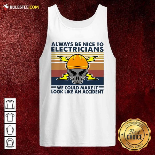 Skull Always Be Nice To Electricians We Could Make It Look Like An Accident Vintage Retro Tank Top - Design By Rulestee.com