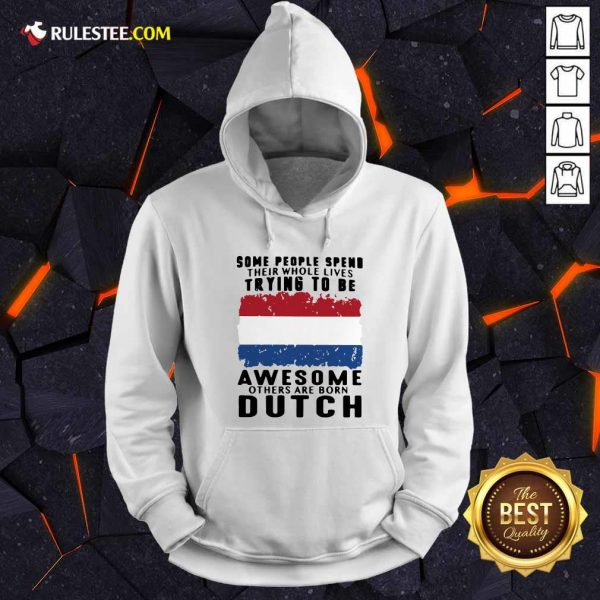 Some People Spend Their Whole Lives Trying To Be Awesome Others Are Born Dutch Hoodie - Design By Rulestee.com