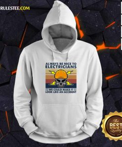Skull Always Be Nice To Electricians We Could Make It Look Like An Accident Vintage Retro Hoodie - Design By Rulestee.com