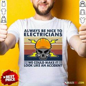 Skull Always Be Nice To Electricians We Could Make It Look Like An Accident Vintage Retro Shirt - Design By Rulestee.com