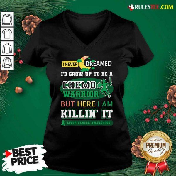 I Never Dreamed I'd Grow Up To Be A Chemo Warrior But Here I Am Killin It Liver Cancer Awareness V-neck - Design By Rulestee.com