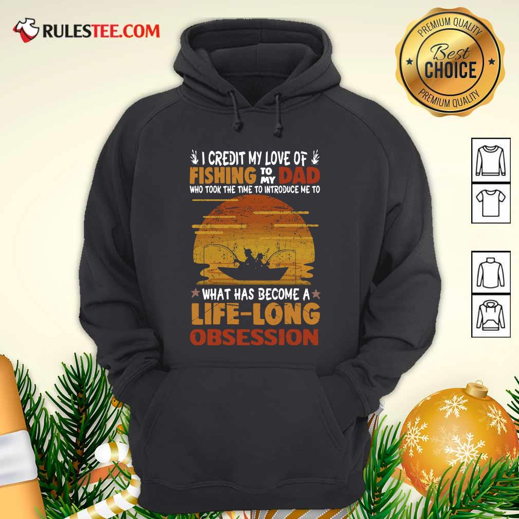I Credit My Love Of Fishing To My Dad Who Took The Time To Introduce Me To What Has Become A Life Long Obsession Hoodie - Design By Rulestee.com