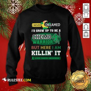 I Never Dreamed I'd Grow Up To Be A Chemo Warrior But Here I Am Killin It Liver Cancer Awareness Sweatshirt - Design By Rulestee.com