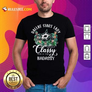 Dallas Stars Lady Sassy Classy And A Tad Badassy Shirt - Design By Rulestee.com