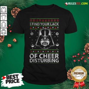 Darth Vader Your Lack Of Cheer Is Disturbing Christmas Shirt- Design By Rulestee.com