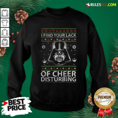 Darth Vader Your Lack Of Cheer Is Disturbing Christmas Sweatshirt- Design By Rulestee.com